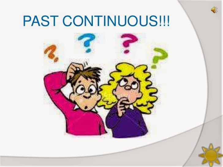 Week 15 English 9 – Chapter 4 Part 2 Past Continuous